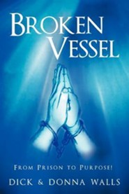Broken Vessel: From Prison to Purpose!