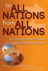 To All Nations From All Nations: A History of the Christian Missionary Movement  -     By: Carlos F. Cardoza-Orlandi, Justo L. Gonzalez