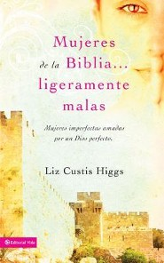 Mujeres de la Biblia un poquito malas, Slightly Bad Girls of The Bible  -     By: Liz Curtis Higgs