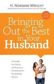 Bringing Out the Best in Your Husband: Encourage Your Spouse and Experience the Relationship You've Always Wanted  -     By: H. Norman Wright