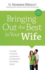 Bringing Out the Best in Your Wife: Encourage Your Spouse and Experience the Relationship You've Always Wanted  -     By: H. Norman Wright