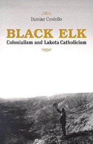 Black Elk: Colonialism and Lakota Catholicism