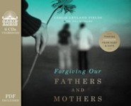 Forgiving Our Fathers and Mothers: Finding Freedom from Hurt and Hate - unabridged audiobook on CD