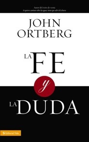 La fe y la duda, Faith and Doubt  -              By: John Ortberg
