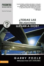 Preguntas Desafiantes: ¿Todas las Religiones Llevan a Dios?   (Tough Questions Series: Don't All Religions Lead to God?)  -     By: Garry Poole