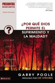Como puede Dios permitir sufrimiento y maldad?,How Could God Allow Suffering and Evil?  -     By: Garry Poole