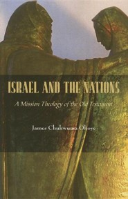 Israel and the Nations: A Mission Theology of the Old Testament  -     By: James Chukwuma Okoye