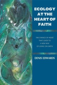 Ecology at the Heart of Faith  -     By: Denis Edwards