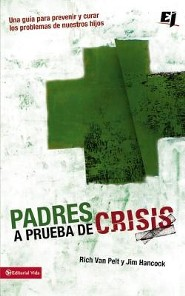 Padres a prueba de crisis, Parent's Guide to Helping Teenages in Crisis  -     By: Rich Van Pelt, Jim Hancock
