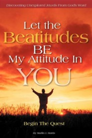 Let the Beatitudes Be My Attitude in You: Begin the Quest  -     By: Marlin J. Harris