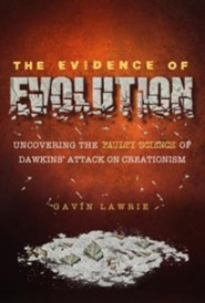 The Evidence of Evolution:: Uncovering the Faulty Science of Dawkins Attack on Creationism  -     By: Gavin Lawrie