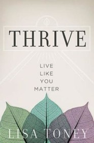 Thrive: Live Like You Matter  -     By: Lisa Toney