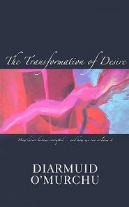 The Transformation of Desire: How Desire Became Corrupted-and How We Can Reclaim It