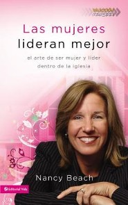 Las mujeres lideran mejor, The Art of Leading as a Woman in the Church  -     By: Nancy Beach