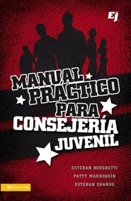 Manual Pr&#225ctico para Consejer&#161a Juvenil, Practical Guide for Counseling Youth  -              By: Esteban Borghetti, Patty Marroquin, Esteban Obando