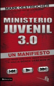 Ministerio Juvenil 3.0, A Manifesto of Where We've Been, Where We Are & Where We Need to Go  -              By: Mark Oestreicher