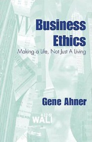 Business Ethics: Making a Life, and not Just a Living  -     By: Gene C. Ahner