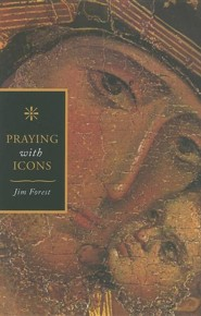 Praying with Icons Revised, Expand Edition  -     By: Jim Forest