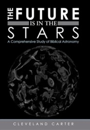 The Future Is in the Stars: A Comprehensive Study of Biblical Astronomy