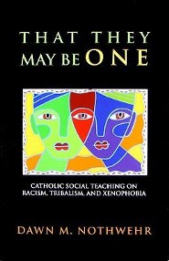 That They May Be One: Catholic Social Teaching on Racism, Tribalism, and Xenophobia  -     