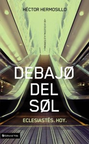 Debajo del sol, Ancient Wisdom for the Modern Life, Book 2  -     By: Hector Hermosillo