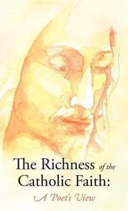 The Richness of the Catholic Faith: A Poet's View