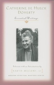 Catherine De Hueck Doherty: Essential Writings