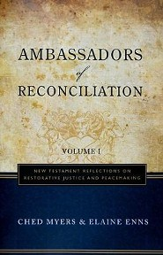 Ambassadors of Reconciliation Vol 1: New Testament Reflections on Restorative Justice and Peacemaking  -              By: Ched Myers, Elaine Enns