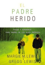 padre herido, El: Ayuda y esperanza para padres de los hijos pr&#243digos, Hurting Parent: Help and Hope for Parents of Prodigals  -              By: Margie M. Lewis, Gregg Lewis