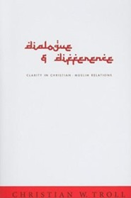 Dialogue And Difference: Clarity In Christian-Muslim Relations
