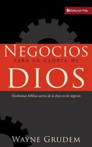 Negocios para la gloria de Dios, Business for the Glory of God  -     By: Wayne Grudem