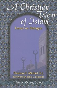 A Christian View of Islam  -     By: Thomas F. Michel, Irfan Omar