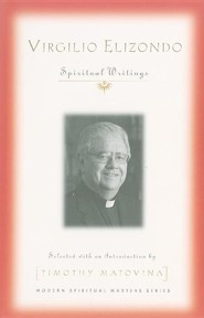 Virgilio Elizondo: Spiritual Writings  -     By: Timothy Matovina
