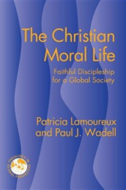 The Christian Moral Life: Faithful Discipleship for a Global Society  -     By: Patricia Lamoureux, Paul J. Wadell