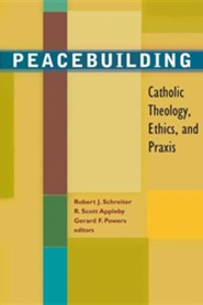 Peacebuilding: Catholic Theology, Ethics and Praxis  -     Edited By: Robert J. Schreiter, R. Scott Appleby, Gerard Powers     By: Robert J. Schreiter(Eds.), R. Scott Appleby(Eds.) & Gerard Powers(Eds.)