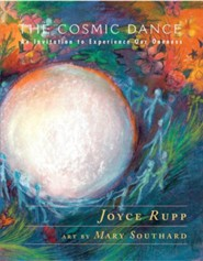 The Cosmic Dance: An Invitation to Experience Our Oneness  -              By: Joyce Rupp