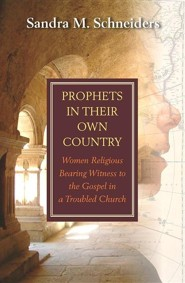 Prophets in Their own Country: Women Religious Bearing Witness to the Gospel in a Troubled Church  -     By: Sandra M. Schneiders
