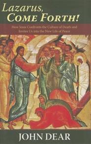 Lazarus, Come Forth!: How Jesus Confronts the Culture of Death and Invites Us into the New Life of Peace  -     By: John Dear
