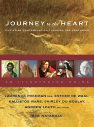 Journey to the Heart: Christian Contemplation Through the Centuries - An Illustrated Guide  -     Edited By: Kim Nataraja     By: Kim Nataraja(Ed.)