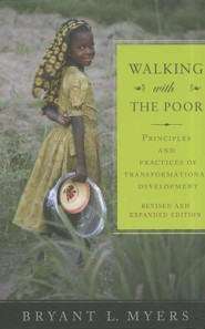 Walking with the Poor: Principles and Practices of Transformational Development  -              By: Bryant Myers