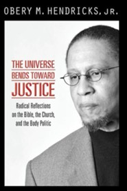 The Universe Bends Toward Justice: Prophetic Reflections on the Bible, The Church, and the Body Politic