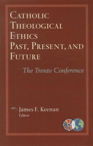 Catholic Theological Ethics, Past, Present, and Future: The Trento Conference  -     By: James F. Keenan