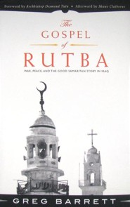 The Gospel of Rutba: War, Peace, and the Good Samaritan Story in Iraq  -     By: Greg Barrett