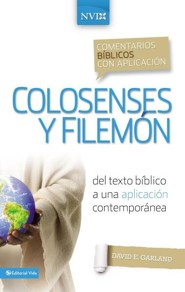 Colosenses y Filemon: Del texto biblico a una aplicacion contemporanea  -     By: David E. Garland