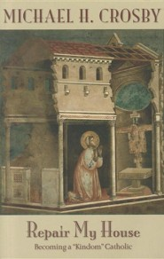 Repair My House: Becoming a Kingdom Catholic