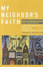 My Neighbor's Faith: Stories of Interreligious Encounter, Growth, and Transformation  -     Edited By: Jennifer Howe Peace, Or Rose, Gregory Mobley     By: Jennifer Howe Peace (Ed.), Or Rose (Ed.) & Gregory Mobley (Ed.)