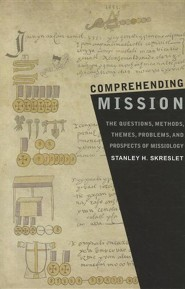 Comprehending Mission: The Questions, Methods, Themes, Problems, and Prospects of Missiology  -     By: Stanley H. Skreslet
