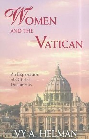 Women and the Vatican: An Exploration of Official Documents  -     By: Ivy A. Helman