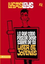 Lo que Todo Pastor Debe Saber de su Líder de Jóvenes   (What Every Pastor Should Know About the Youth Leader)