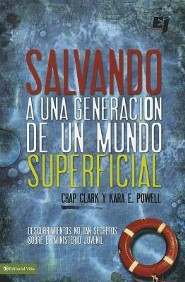 Salvando una generaci&#243n de un mundo superficial, Deep Ministry in a Shallow World: Not-So-Secret Findings About Youth Ministry  -     By: Chap Clark, Kara Powell
